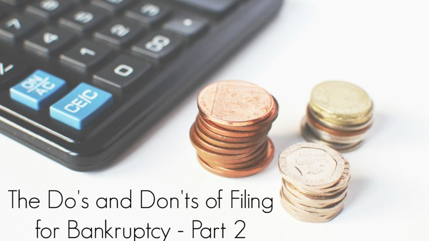 The Do's and Don'ts of Filing for Bankruptcy – Part 2